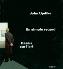 Un simple regard : essais sur l'art - John Updike