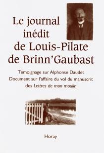Le journal inédit de Louis-Pilate de Brinn'Gaubast : témoignage sur Alphonse Daudet, document sur l'affaire du vol du manuscrit des Lettres de mon moulin - Louis-Pilate deBrinn'Gaubast