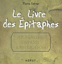 Le livre des épitaphes : la réalité dépasse l'affliction| Lettre-postface| Suivi de Supplément au voyage de Ferran au pays des épitaphes -
