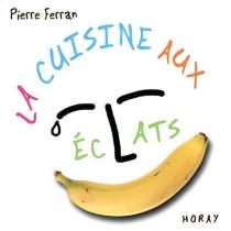 La cuisine aux éclats - PierreFerran