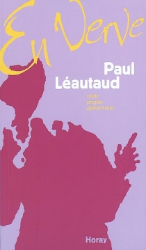 Paul Léautaud en verve : mots, propos, aphorismes - PaulLéautaud