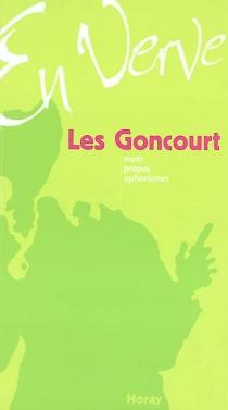 Les Goncourt en verve : mots, propos, aphorismes - Edmond deGoncourt