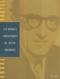 Les voyages fantastiques de Julien Grainebis - AndréDhôtel