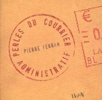 Perles du courrier administratif - PierreFerran