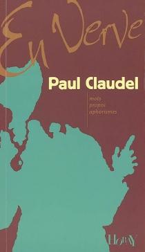 Paul Claudel en verve : mots, propos, aphorismes - PaulClaudel