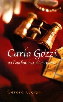 Carlo Gozzi ou L'enchanteur désenchanté - GérardLuciani