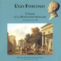 Ugo Foscolo, l'Italie et la Révolution française : actes de la journée d'études tenue à l'Université Stendhal Grenoble III le 27 mars 2002 -