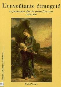 L'envoûtante étrangeté : le fantastique dans la poésie française (1820-1924) - MichelViegnes