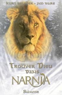 Trouver Dieu dans Narnia - KurtBruner