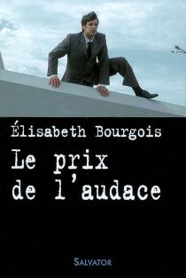 Le prix de l'audace - ÉlisabethBourgois