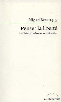 Penser la liberté : le hasard et la décision - MiguelBenasayag
