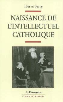 Naissance de l'intellectuel catholique - HervéSerry