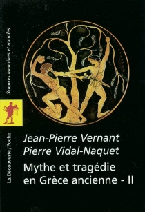 Mythe et tragédie en Grèce ancienne - Jean-PierreVernant