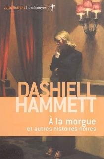 A la morgue : et autres histoires noires - DashiellHammett