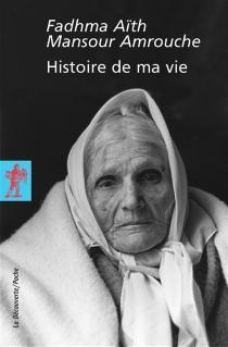 Histoire de ma vie - Fadhma Aith MansourAmrouche