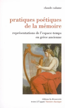Pratiques poétiques de la mémoire : représentations de l'espace-temps en Grèce ancienne - ClaudeCalame