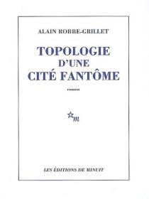 Topologie d'une cité fantôme - AlainRobbe-Grillet