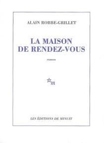La maison de rendez-vous - AlainRobbe-Grillet