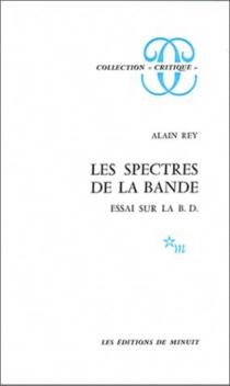 Les Spectres de la bande : essai sur la B.D. - AlainRey