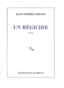 Un régicide - AlainRobbe-Grillet
