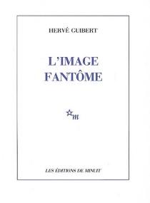 L'image fantôme - HervéGuibert