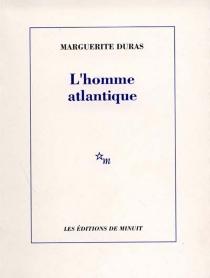 L'homme atlantique - MargueriteDuras