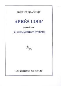 Après coup| Précédé de Ressassement éternel - MauriceBlanchot