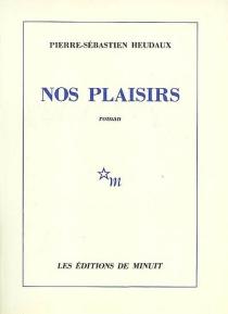 Nos plaisirs - Pierre-SébastienHeudaux