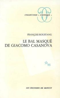 Le bal masqué de Giacomo Casanova : 1725-1798 - FrançoisRoustang