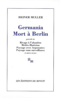 Germania mort à Berlin| Précédé de Rivage à l'abandon| Précédé de Médée-matériau - HeinerMüller