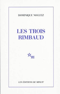 Les trois Rimbaud - DominiqueNoguez
