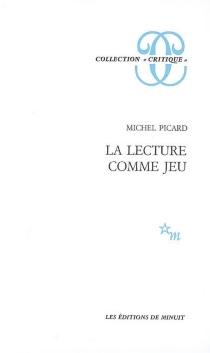 La lecture comme jeu : essai sur la littérature - MichelPicard