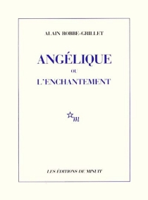 Angélique ou L'enchantement - Alain Robbe-Grillet