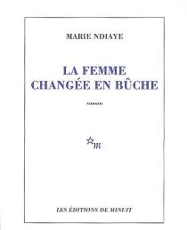 La femme changée en bûche - MarieNdiaye
