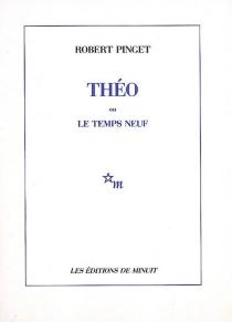 Théo ou Le temps neuf - RobertPinget