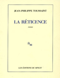La réticence - Jean-PhilippeToussaint