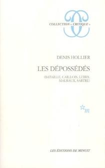 Les dépossédés : Bataille, Caillois, Leiris, Malraux, Sartre - DenisHollier