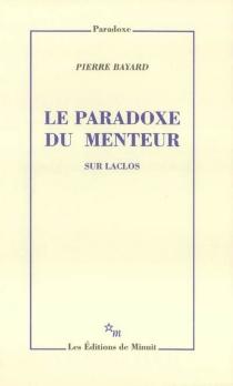 Le paradoxe du menteur : sur Laclos - PierreBayard