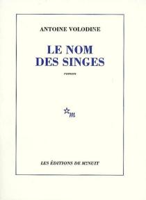 Le nom des singes - AntoineVolodine