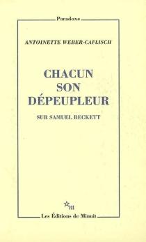 Chacun son dépeupleur : sur Samuel Beckett - AntoinetteWeber-Caflisch