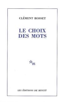 Le choix des mots  Suivi de La joie et son paradoxe - ClémentRosset