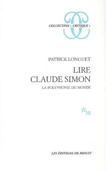 Lire Claude Simon : la polyphonie du monde - PatrickLonguet