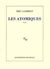 Les atomiques - ÉricLaurrent