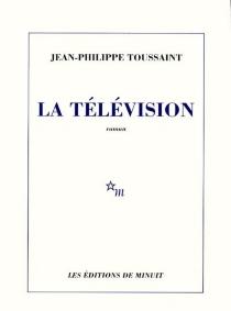 La télévision - Jean-PhilippeToussaint
