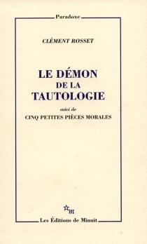 Le démon de la tautologie| Cinq petites pièces morales - ClémentRosset