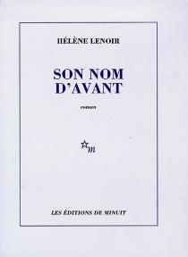 Son nom d'avant - HélèneLenoir