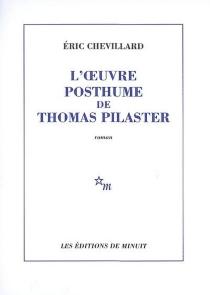 L'oeuvre posthume de Thomas Pilaster - ÉricChevillard