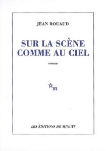 Sur la scène comme au ciel - JeanRouaud