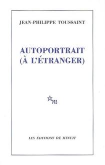 Autoportrait (à l'étranger) - Jean-PhilippeToussaint
