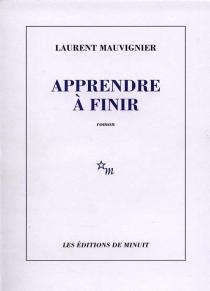 Apprendre à finir - LaurentMauvignier